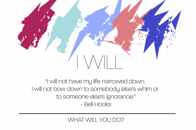 I will not have my life narrowed down, I will not bow doen to somebody else's whim or to someone else's ignorance.